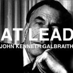 GREAT LEADERS – John Kenneth Galbraith